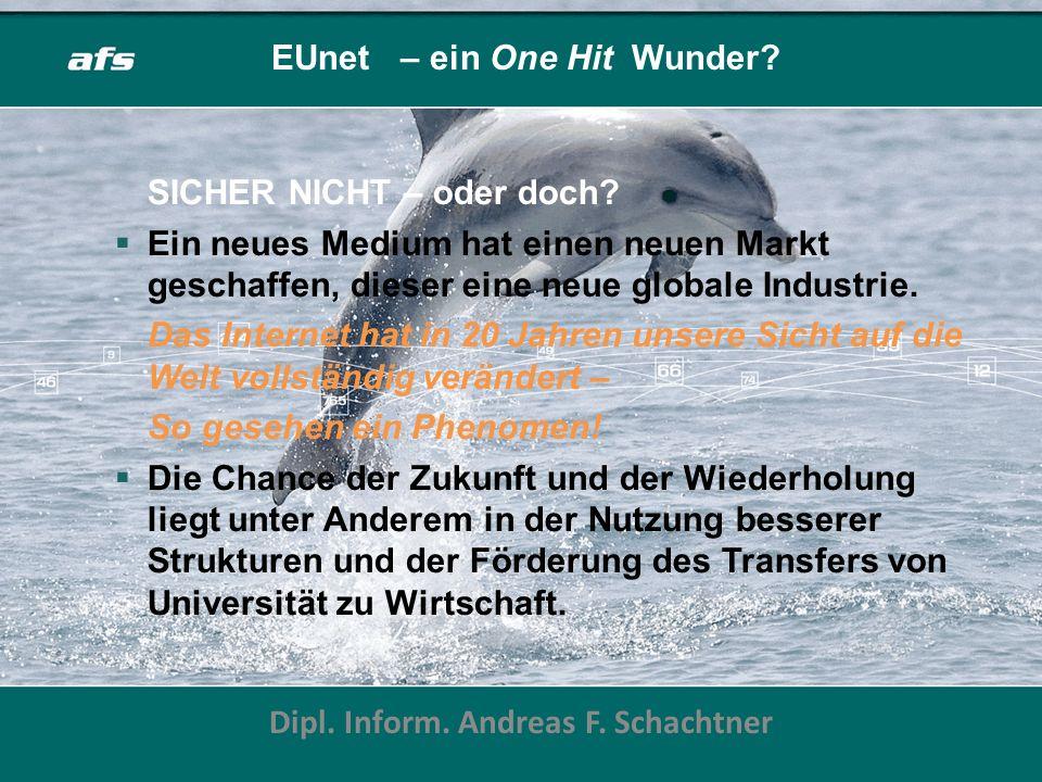 EUnet – ein One Hit Wunder? Dipl. Inform. Andreas F. Schachtner SICHER NICHT – oder doch? Ein neues Medium hat einen neuen Markt geschaffen, dieser ei