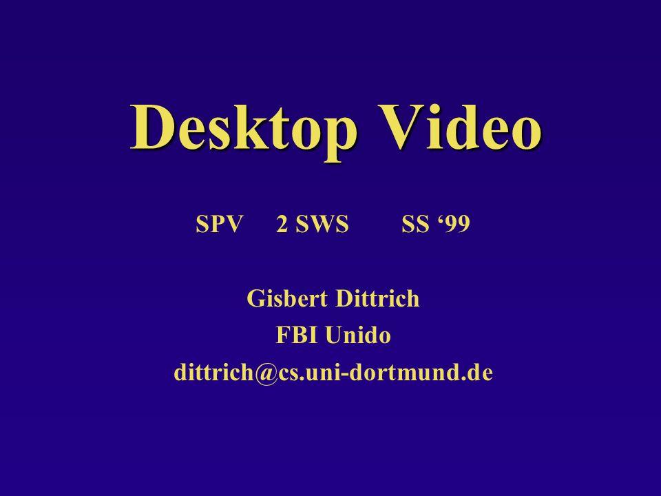 Kapitel 0: PrologSpV Desktop Video Prof.Dr. G. Dittrich 10.03.199912 1.