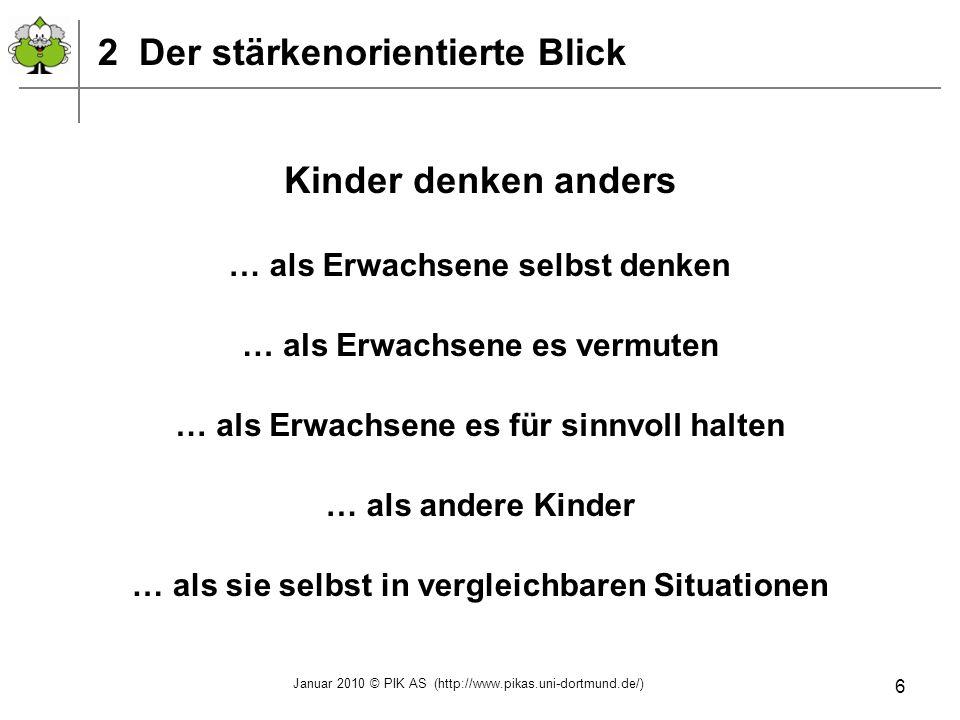 Januar 2010 © PIK AS (http://www.pikas.uni-dortmund.de/) 7 3 Anders als Erwachsene selbst denken … als Erwachsene selbst denken … als Erwachsene es vermuten … als Erwachsene es für sinnvoll halten … als andere Kinder … als sie selbst in vergleichbaren Situationen Kinder denken anders