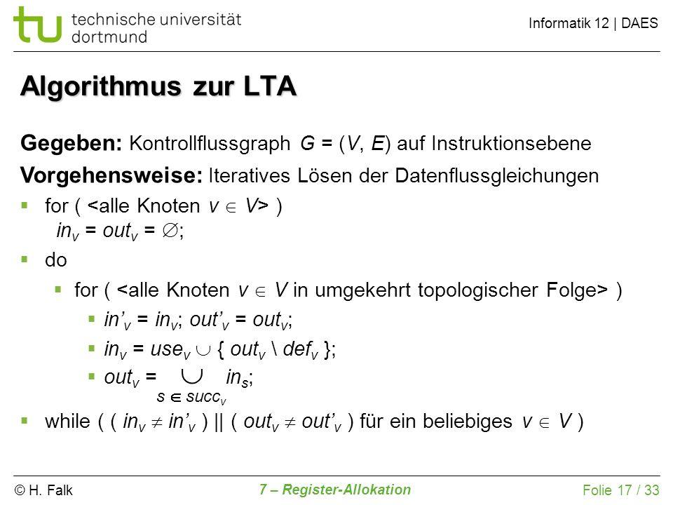© H. Falk Informatik 12   DAES 7 – Register-Allokation Folie 17 / 33 Algorithmus zur LTA Gegeben: Kontrollflussgraph G = (V, E) auf Instruktionsebene