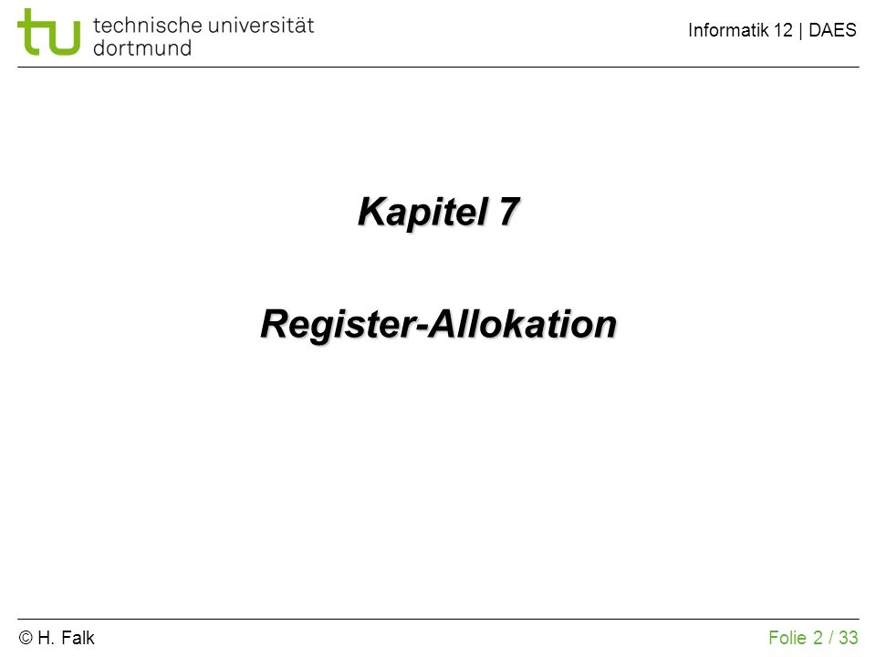 © H. Falk Informatik 12 | DAES 7 – Register-Allokation Folie 2 / 33 Kapitel 7 Register-Allokation