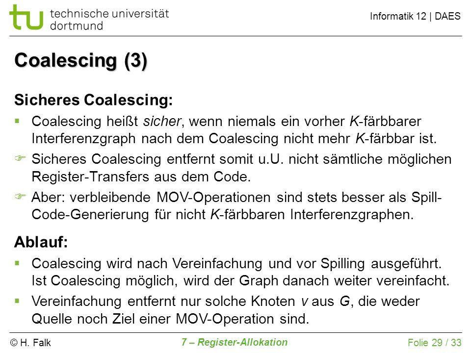 © H. Falk Informatik 12   DAES 7 – Register-Allokation Folie 29 / 33 Sicheres Coalescing: Coalescing heißt sicher, wenn niemals ein vorher K-färbbarer