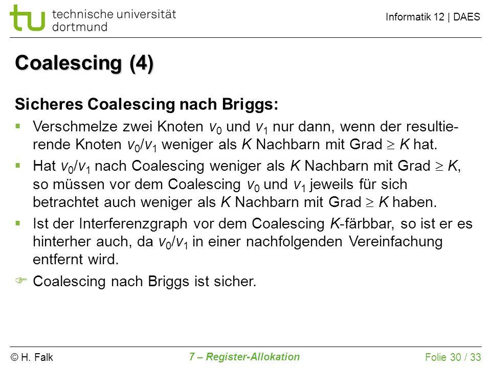 © H. Falk Informatik 12   DAES 7 – Register-Allokation Folie 30 / 33 Sicheres Coalescing nach Briggs: Verschmelze zwei Knoten v 0 und v 1 nur dann, we