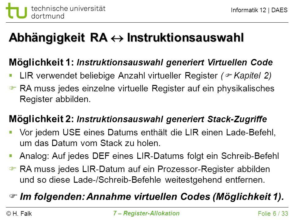 © H. Falk Informatik 12   DAES 7 – Register-Allokation Folie 6 / 33 Möglichkeit 1: Instruktionsauswahl generiert Virtuellen Code LIR verwendet beliebi