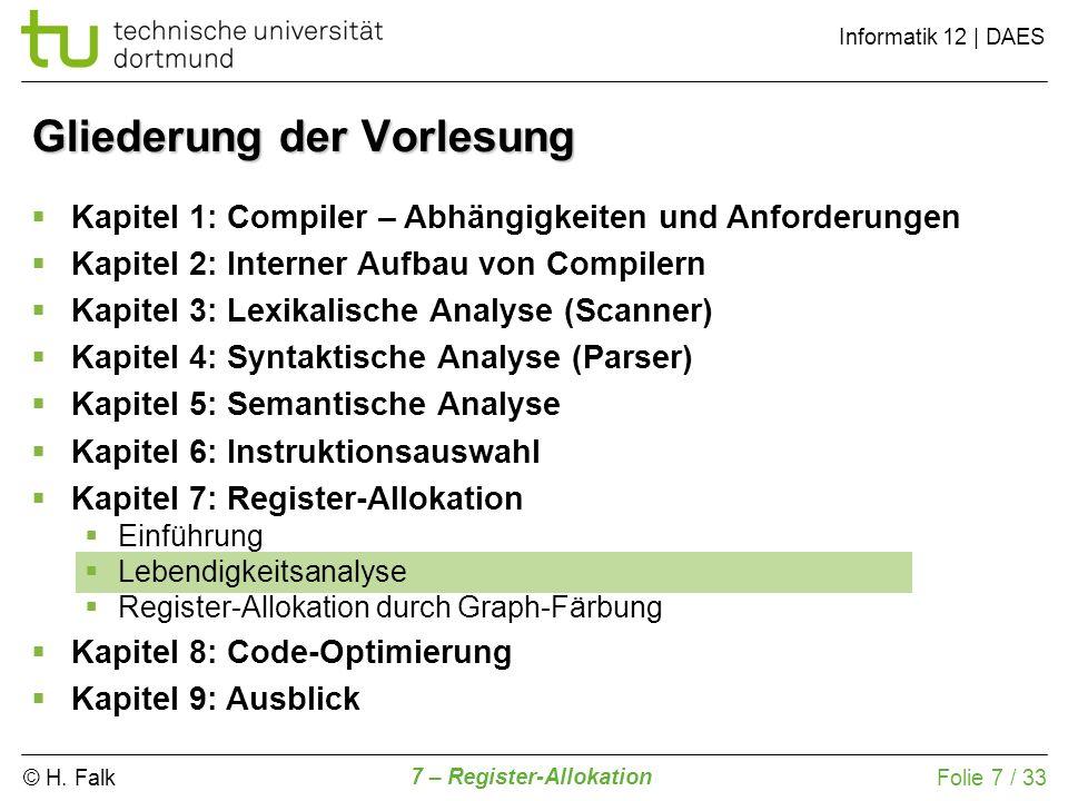 © H. Falk Informatik 12   DAES 7 – Register-Allokation Folie 7 / 33 Gliederung der Vorlesung Kapitel 1: Compiler – Abhängigkeiten und Anforderungen Ka