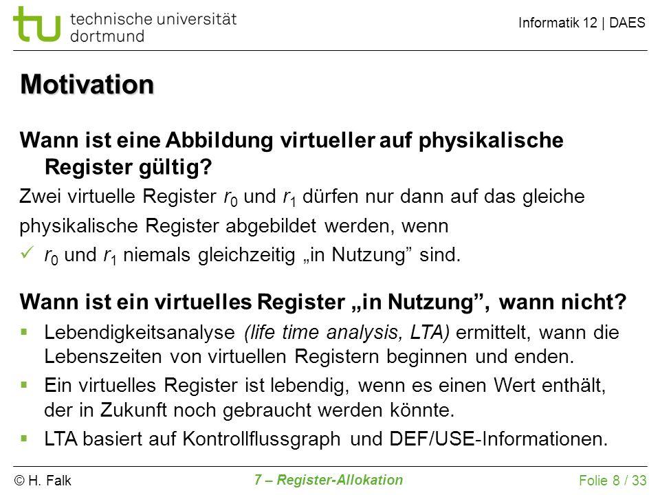 © H. Falk Informatik 12   DAES 7 – Register-Allokation Folie 8 / 33 Wann ist eine Abbildung virtueller auf physikalische Register gültig? Zwei virtuel