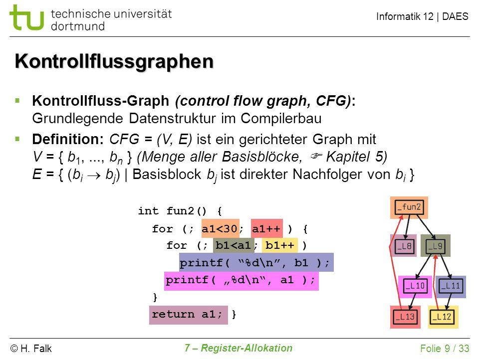 © H. Falk Informatik 12   DAES 7 – Register-Allokation Folie 9 / 33 Kontrollflussgraphen Kontrollfluss-Graph (control flow graph, CFG): Grundlegende D