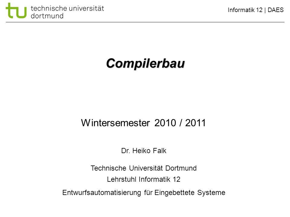 Informatik 12 | DAES Compilerbau Wintersemester 2010 / 2011 Dr. Heiko Falk Technische Universität Dortmund Lehrstuhl Informatik 12 Entwurfsautomatisie