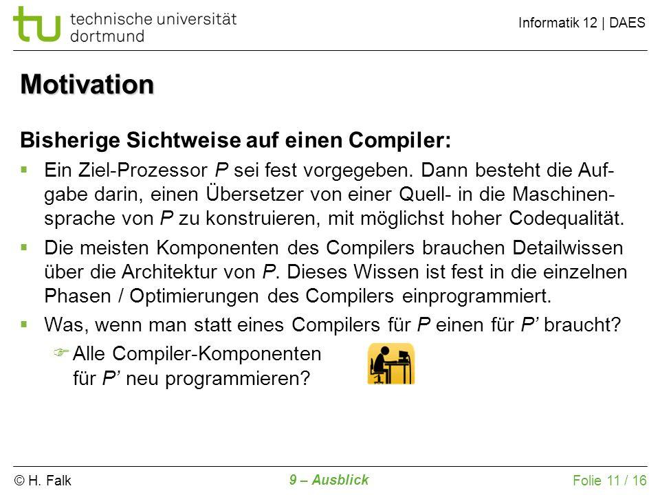 © H. Falk Informatik 12 | DAES 9 – Ausblick Folie 11 / 16 Bisherige Sichtweise auf einen Compiler: Ein Ziel-Prozessor P sei fest vorgegeben. Dann best