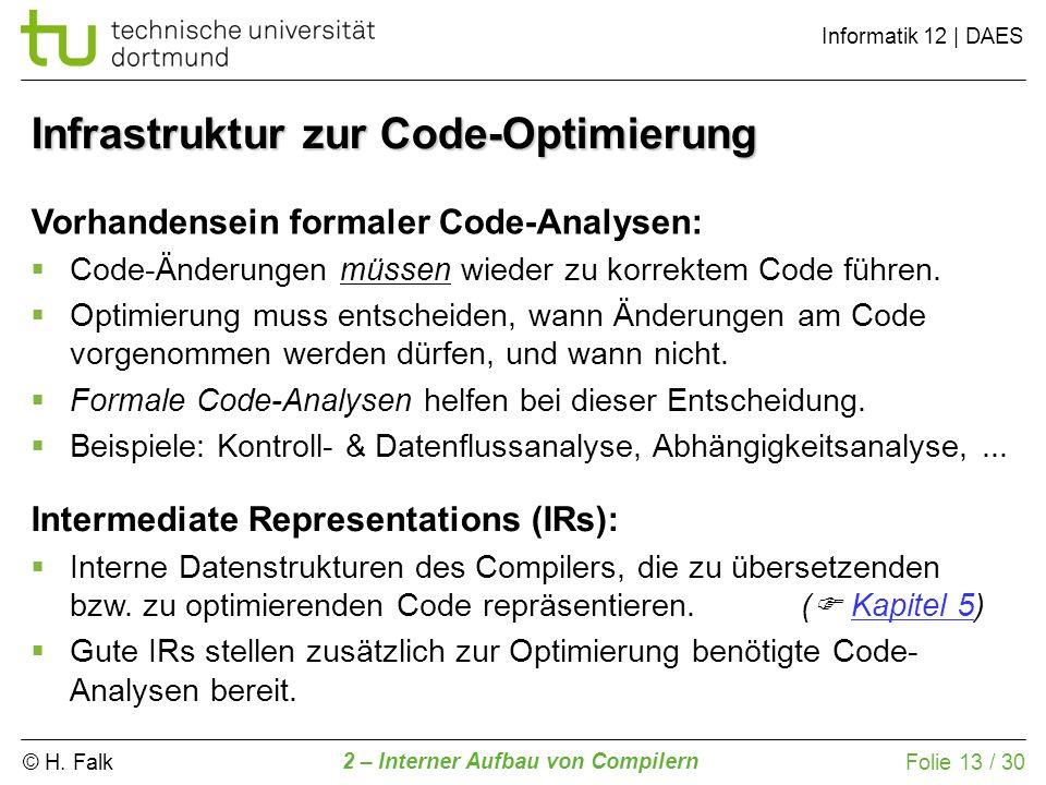 © H. Falk Informatik 12 | DAES 2 – Interner Aufbau von Compilern Folie 13 / 30 Infrastruktur zur Code-Optimierung Vorhandensein formaler Code-Analysen