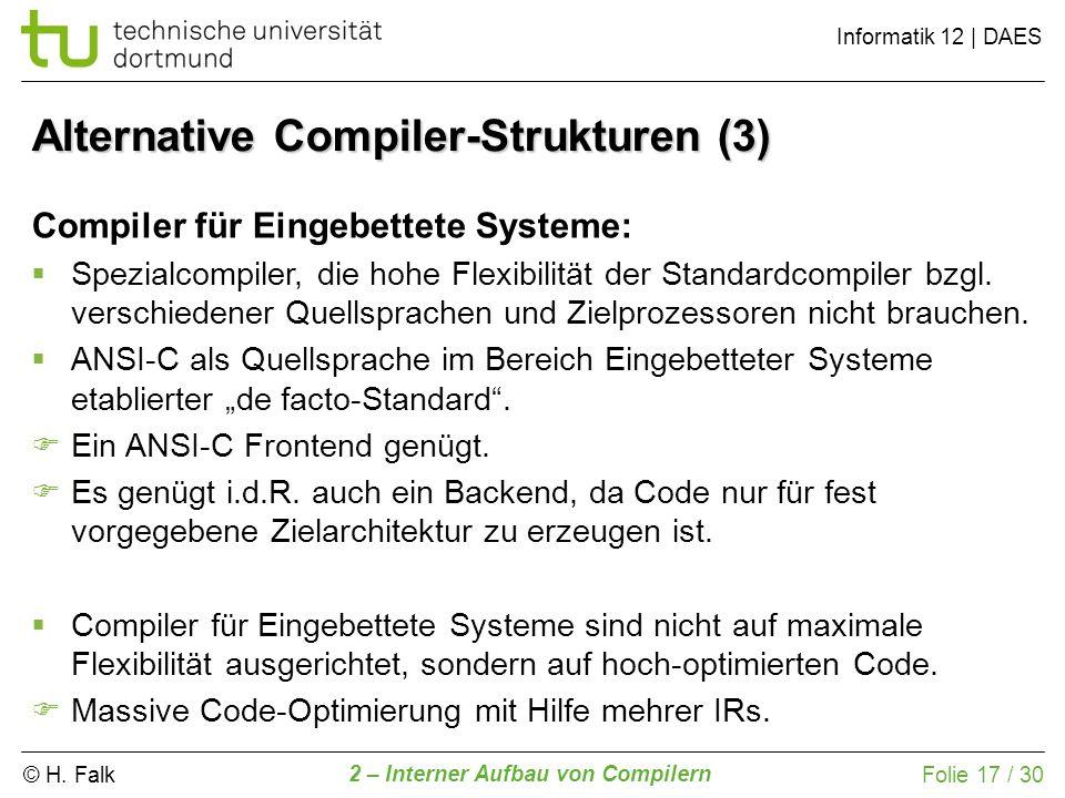 © H. Falk Informatik 12 | DAES 2 – Interner Aufbau von Compilern Folie 17 / 30 Alternative Compiler-Strukturen (3) Compiler für Eingebettete Systeme: