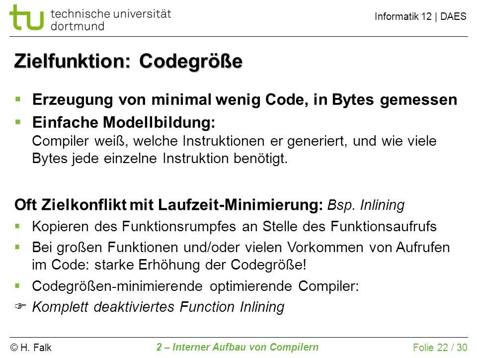 © H. Falk Informatik 12 | DAES 2 – Interner Aufbau von Compilern Folie 22 / 30 Zielfunktion: Codegröße Erzeugung von minimal wenig Code, in Bytes geme