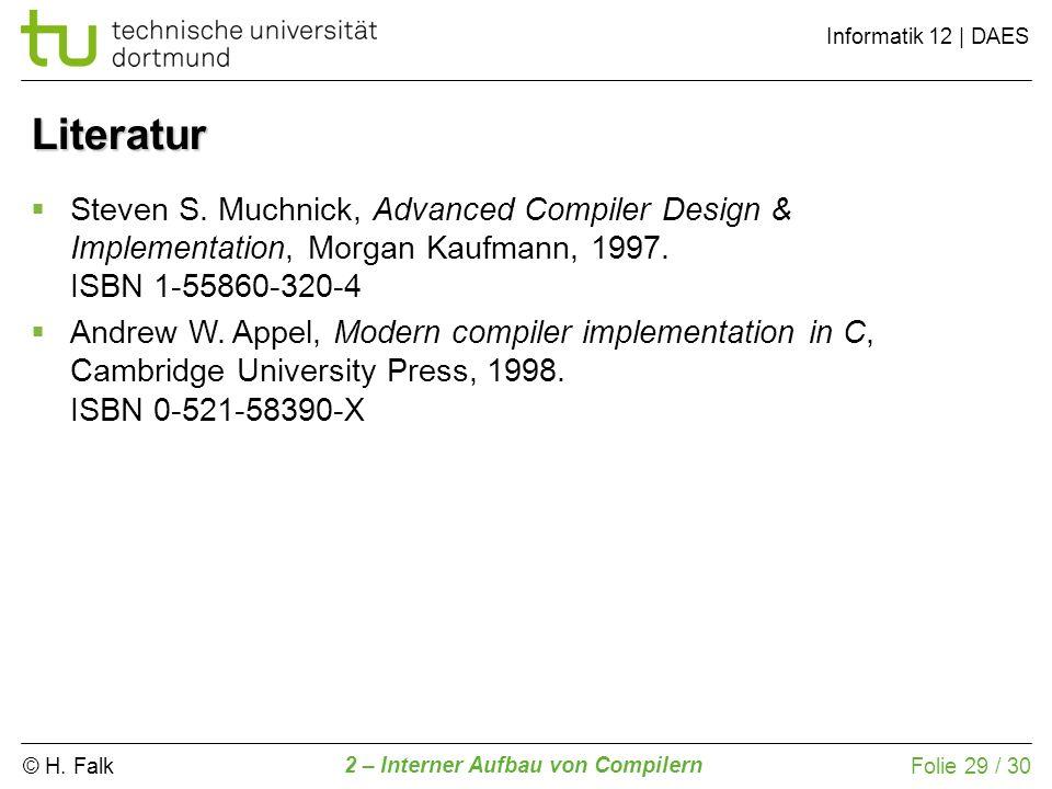 © H. Falk Informatik 12 | DAES 2 – Interner Aufbau von Compilern Folie 29 / 30 Literatur Steven S. Muchnick, Advanced Compiler Design & Implementation