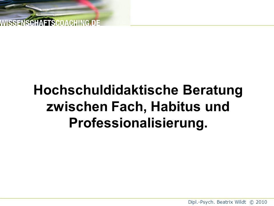 Dipl.-Psych. Beatrix Wildt © 2010 Hochschuldidaktische Beraterqualifikationen