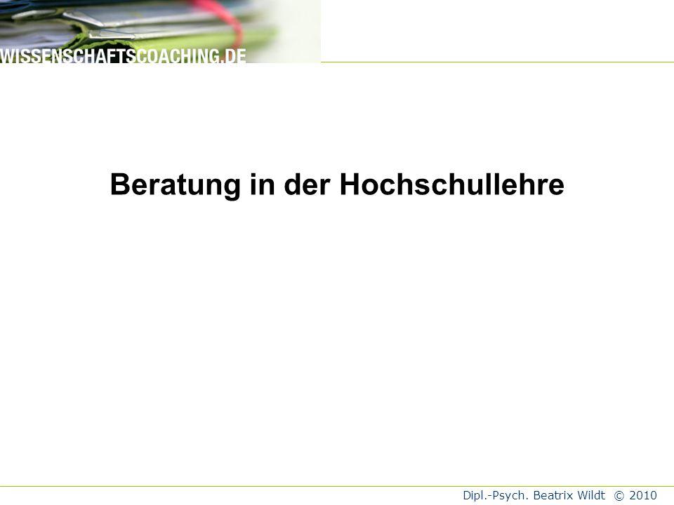Dipl.-Psych. Beatrix Wildt © 2010 Perspektiven für hochschuldidaktische Beratung und Berater?