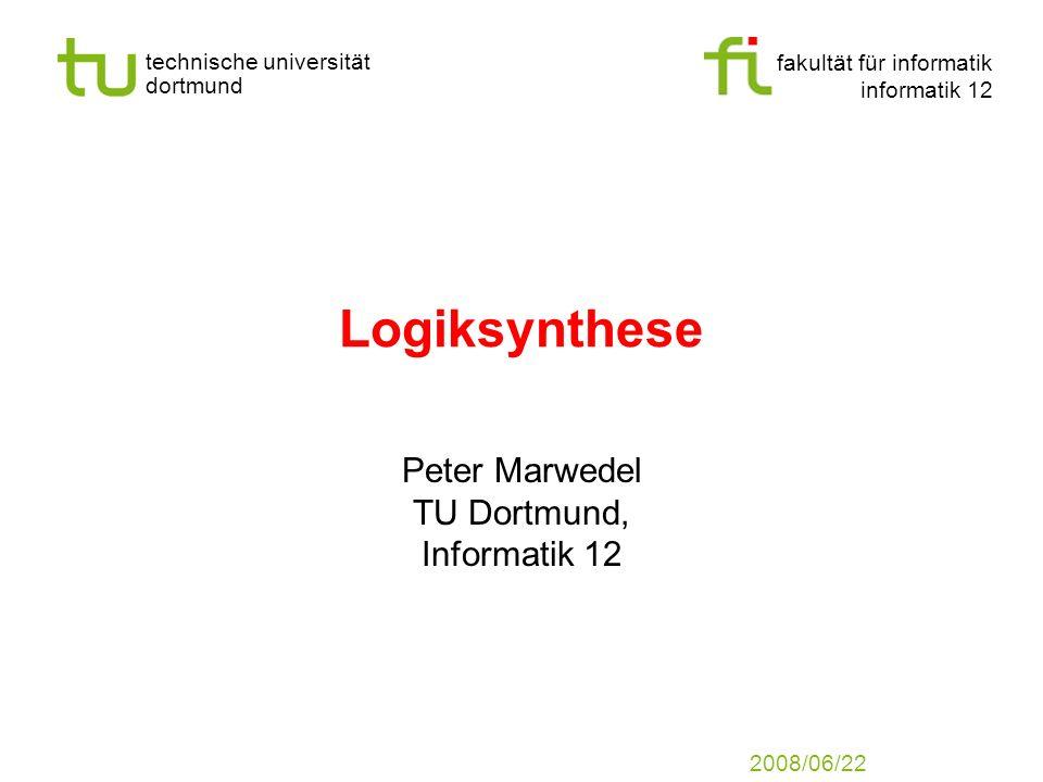 fakultät für informatik informatik 12 technische universität dortmund Universität Dortmund Logiksynthese Peter Marwedel TU Dortmund, Informatik 12 200