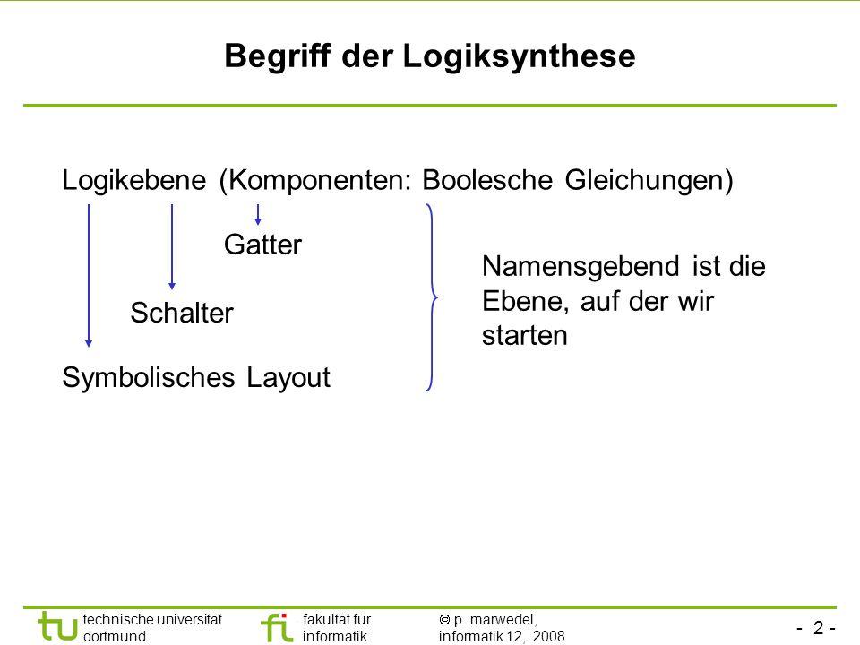 - 2 - technische universität dortmund fakultät für informatik p. marwedel, informatik 12, 2008 Logikebene (Komponenten: Boolesche Gleichungen) Begriff