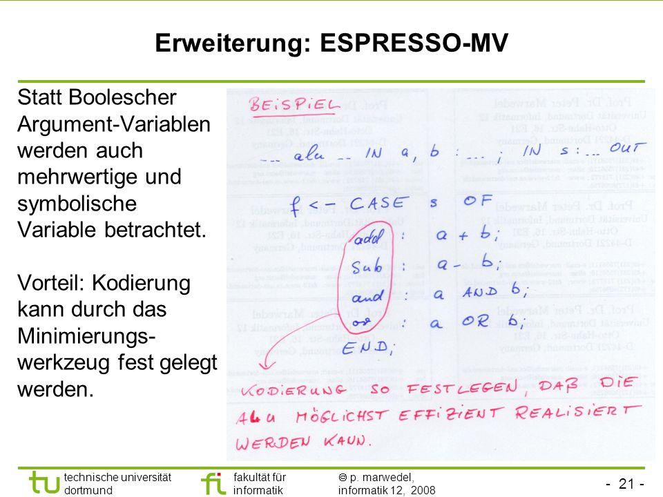 - 21 - technische universität dortmund fakultät für informatik p. marwedel, informatik 12, 2008 Erweiterung: ESPRESSO-MV Statt Boolescher Argument-Var