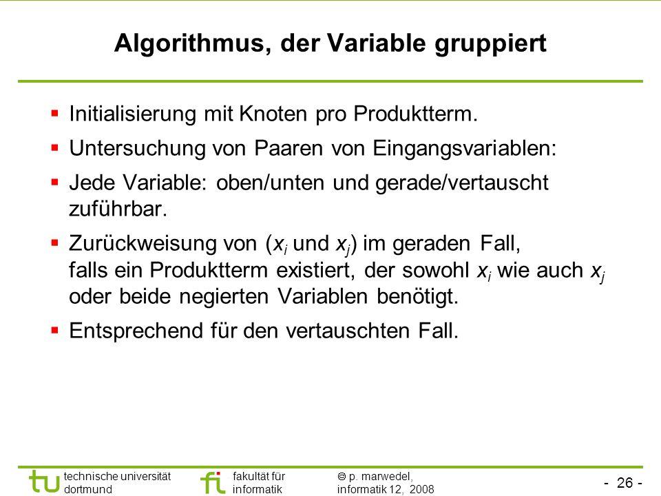 - 26 - technische universität dortmund fakultät für informatik p. marwedel, informatik 12, 2008 Algorithmus, der Variable gruppiert Initialisierung mi