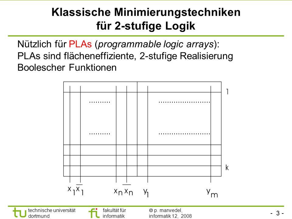 - 3 - technische universität dortmund fakultät für informatik p. marwedel, informatik 12, 2008 Klassische Minimierungstechniken für 2-stufige Logik Nü