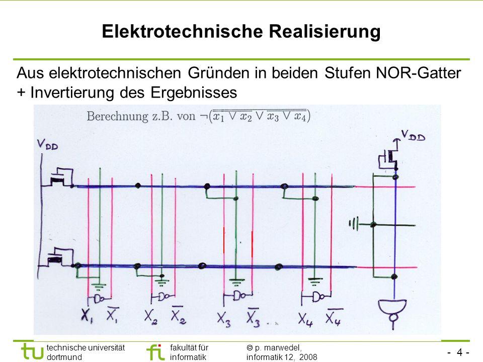 - 4 - technische universität dortmund fakultät für informatik p. marwedel, informatik 12, 2008 Elektrotechnische Realisierung Aus elektrotechnischen G