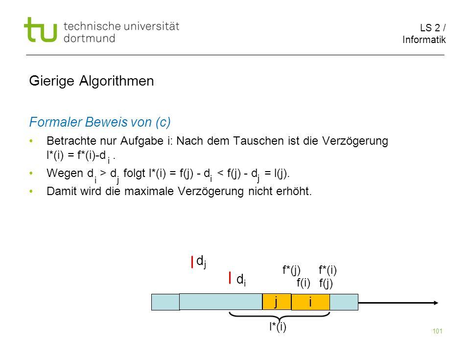 LS 2 / Informatik 101 Gierige Algorithmen Formaler Beweis von (c) Betrachte nur Aufgabe i: Nach dem Tauschen ist die Verzögerung l*(i) = f*(i)-d. Wege