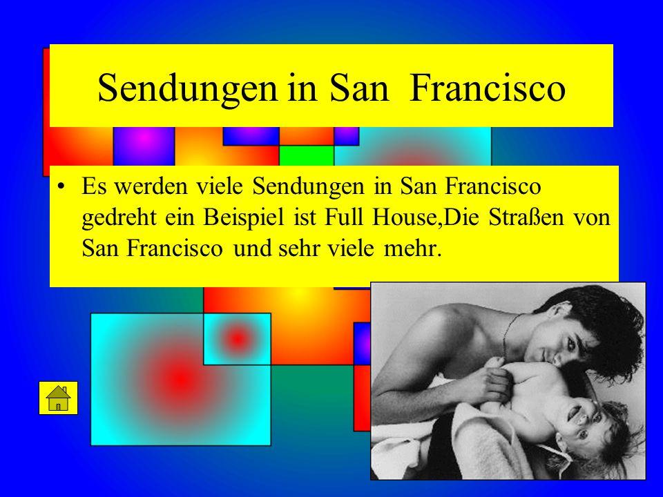 Es werden viele Sendungen in San Francisco gedreht ein Beispiel ist Full House,Die Straßen von San Francisco und sehr viele mehr.
