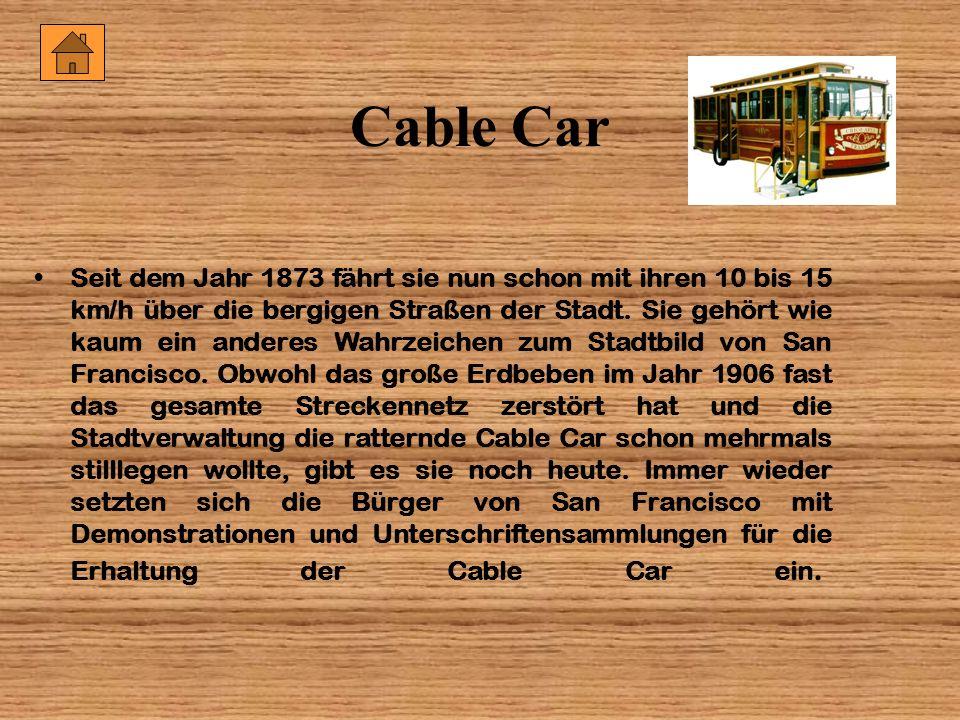 Cable Car Seit dem Jahr 1873 fährt sie nun schon mit ihren 10 bis 15 km/h über die bergigen Straßen der Stadt. Sie gehört wie kaum ein anderes Wahrzei