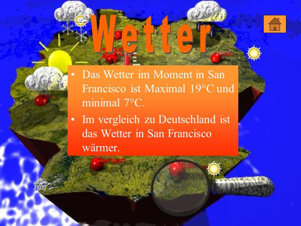 Das Wetter im Moment in San Francisco ist Maximal 19°C und minimal 7°C. Im vergleich zu Deutschland ist das Wetter in San Francisco wärmer.