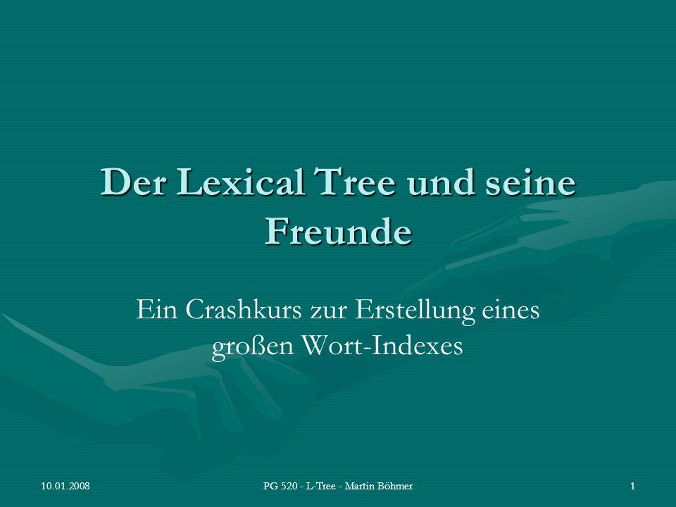 10.01.2008PG 520 - L-Tree - Martin Böhmer12 Klassen Java Datentypen in LexicalTreeNode {d D   b 1 …b n d} b1b1 … bnbn char Hashmap Hashmap, Integer>