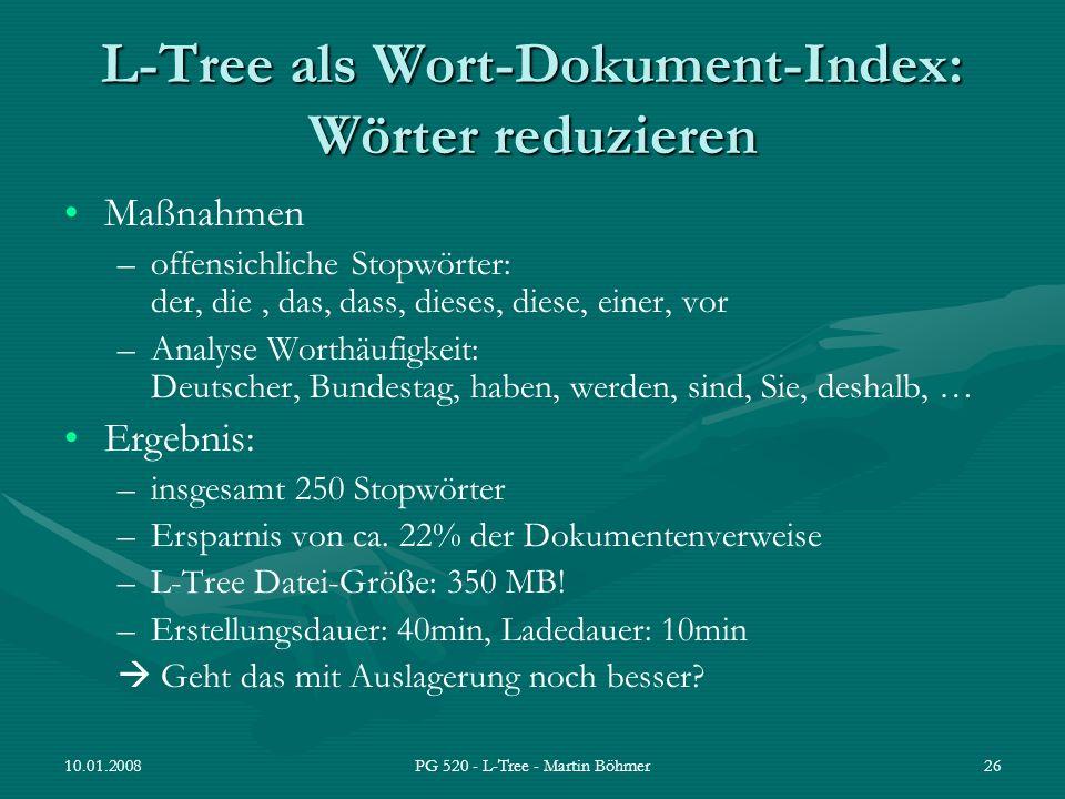 10.01.2008PG 520 - L-Tree - Martin Böhmer26 L-Tree als Wort-Dokument-Index: Wörter reduzieren Maßnahmen –offensichliche Stopwörter: der, die, das, das