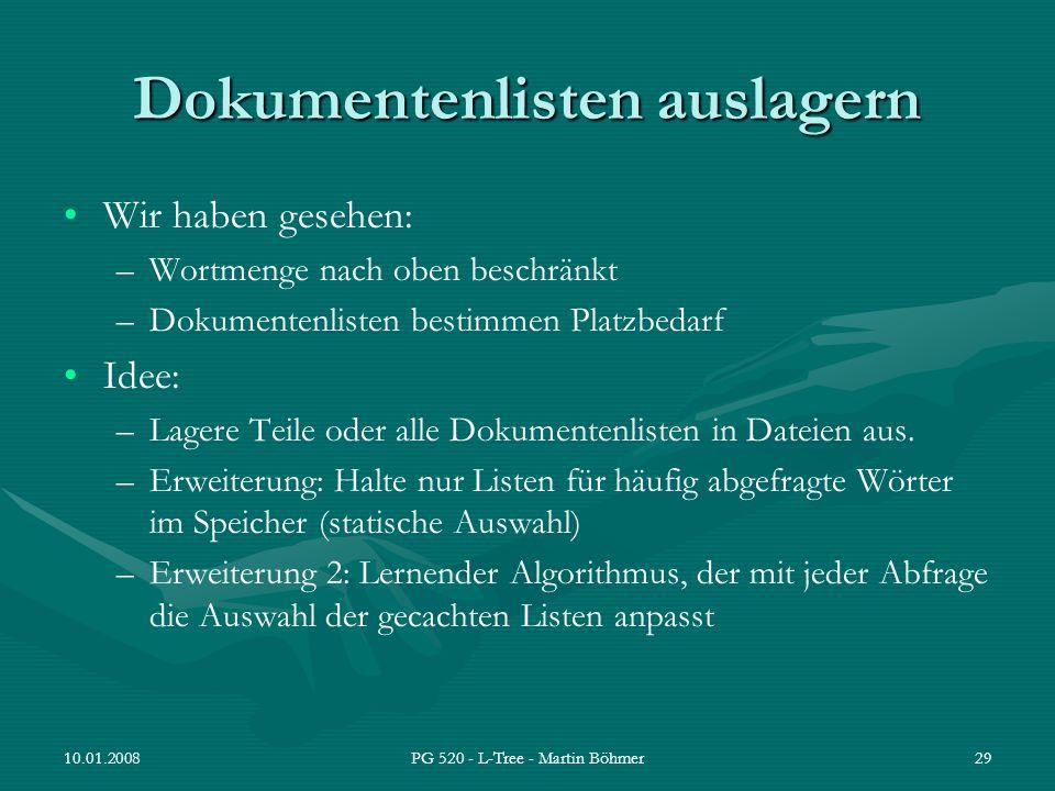 10.01.2008PG 520 - L-Tree - Martin Böhmer29 Dokumentenlisten auslagern Wir haben gesehen: –Wortmenge nach oben beschränkt –Dokumentenlisten bestimmen