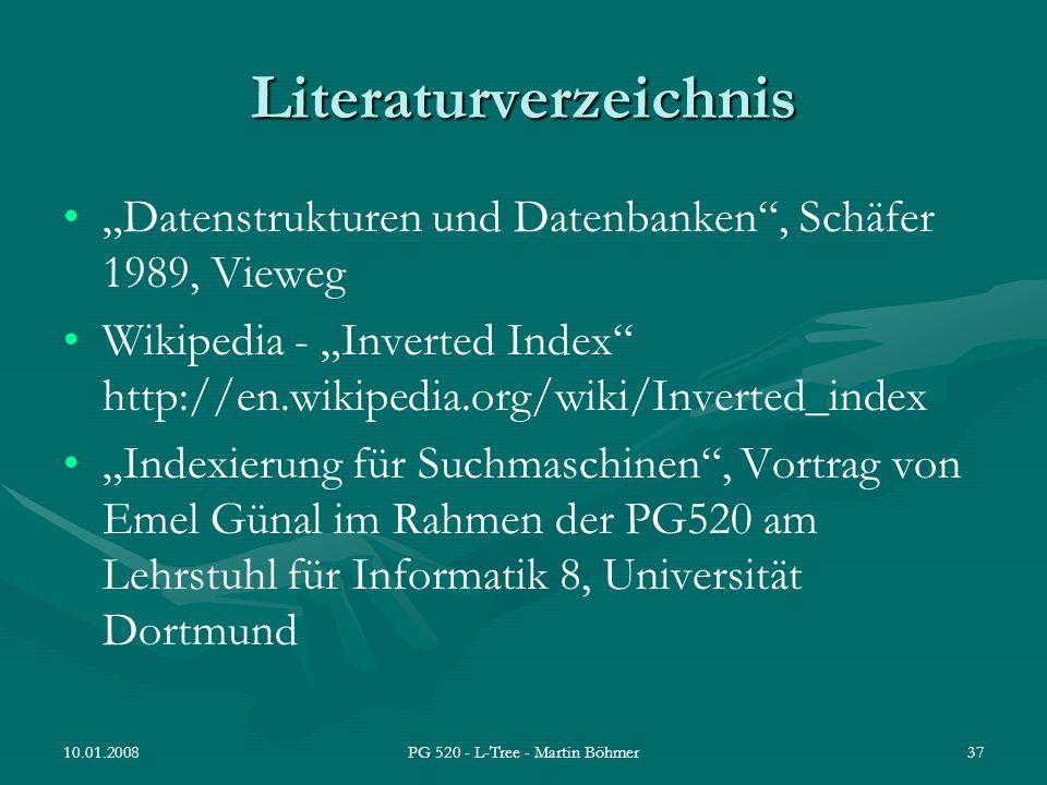 10.01.2008PG 520 - L-Tree - Martin Böhmer37 Literaturverzeichnis Datenstrukturen und Datenbanken, Schäfer 1989, Vieweg Wikipedia - Inverted Index http