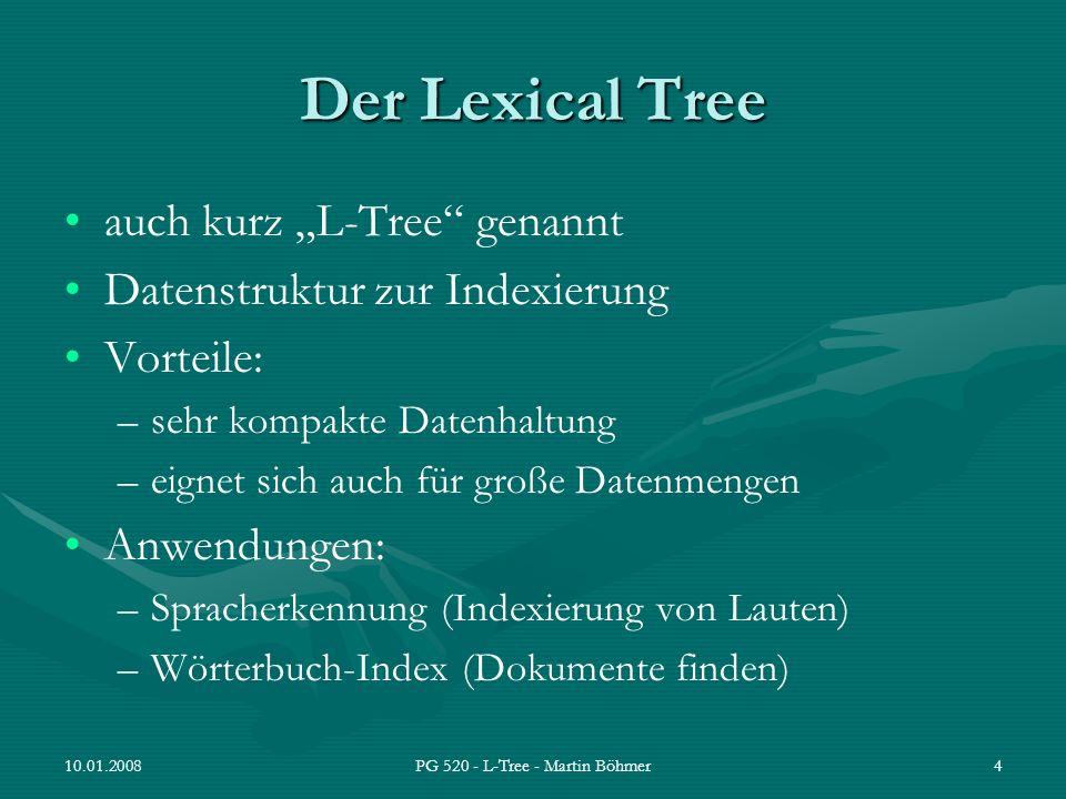 10.01.2008PG 520 - L-Tree - Martin Böhmer35 Fazit L-Tree dient als sehr kompakter Index für große Dokumentensammlungen Speicherreduktion durch Stopwörter und häufigste Wörter Weitere Verbesserung durch die Auslagerung der Dokumentenlisten in Inverted Files