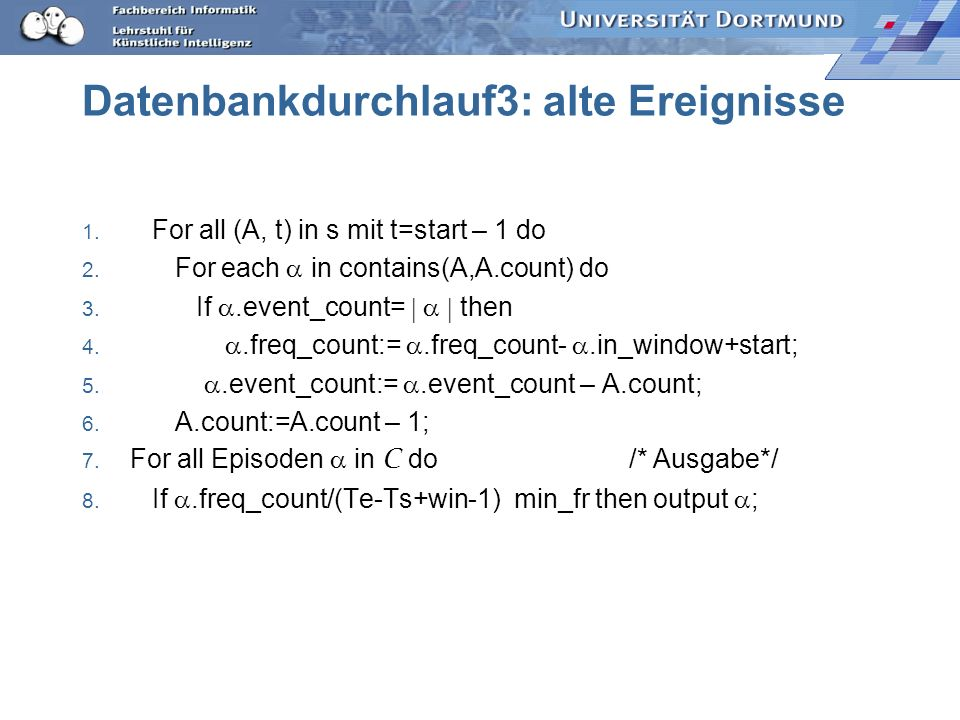 Datenbankdurchlauf3: alte Ereignisse 1. For all (A, t) in s mit t=start – 1 do 2. For each in contains(A,A.count) do 3. If.event_count= then 4..freq_c