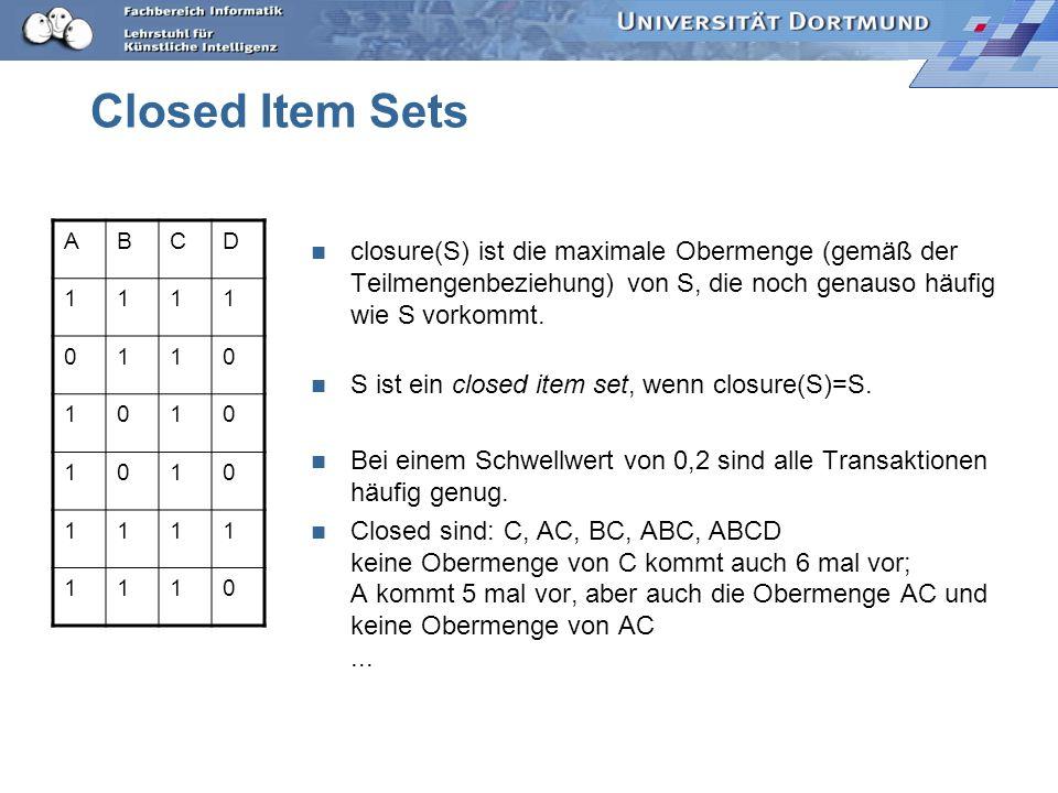 Closed Item Sets closure(S) ist die maximale Obermenge (gemäß der Teilmengenbeziehung) von S, die noch genauso häufig wie S vorkommt.