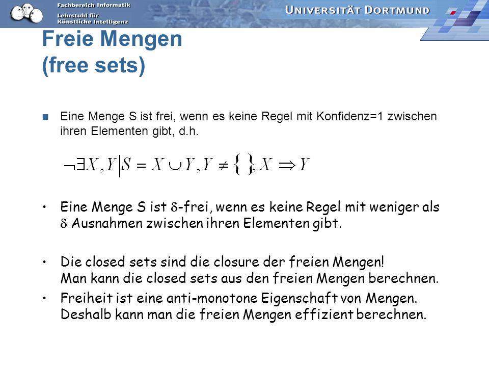 Freie Mengen (free sets) Eine Menge S ist frei, wenn es keine Regel mit Konfidenz=1 zwischen ihren Elementen gibt, d.h.