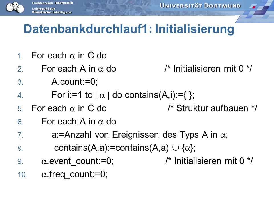 Datenbankdurchlauf1: Initialisierung 1. For each in C do 2. For each A in do /* Initialisieren mit 0 */ 3. A.count:=0; 4. For i:=1 to do contains(A,i)