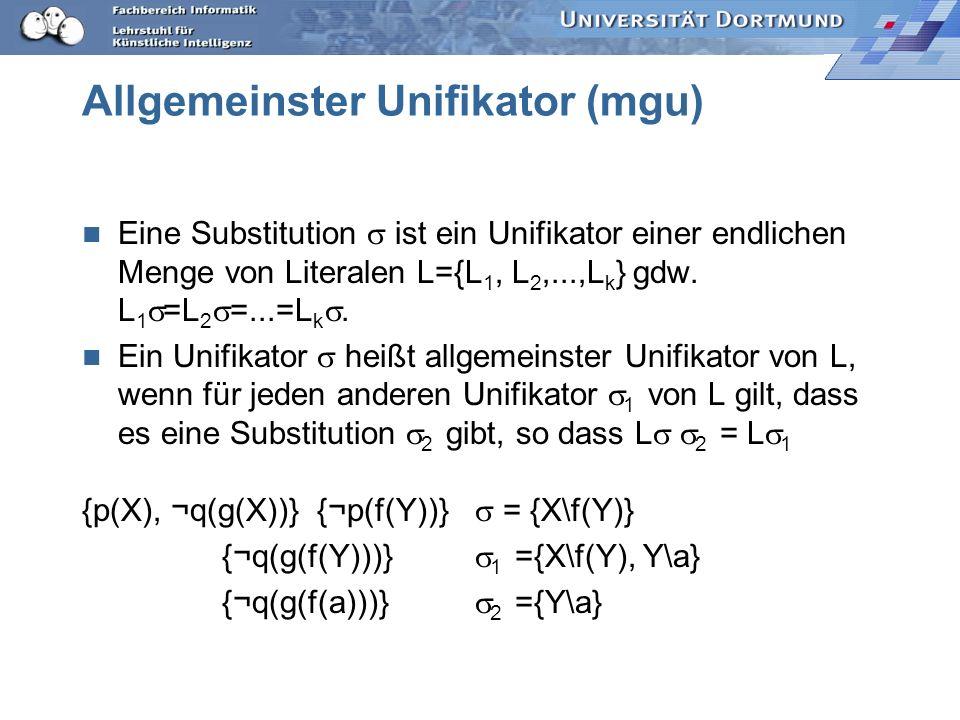 Unifikation Wenn das Literal, das herausgeschnitten werden soll, noch Variablen enthält, müssen diese erst so substituiert werden, dass L und ¬L bis a