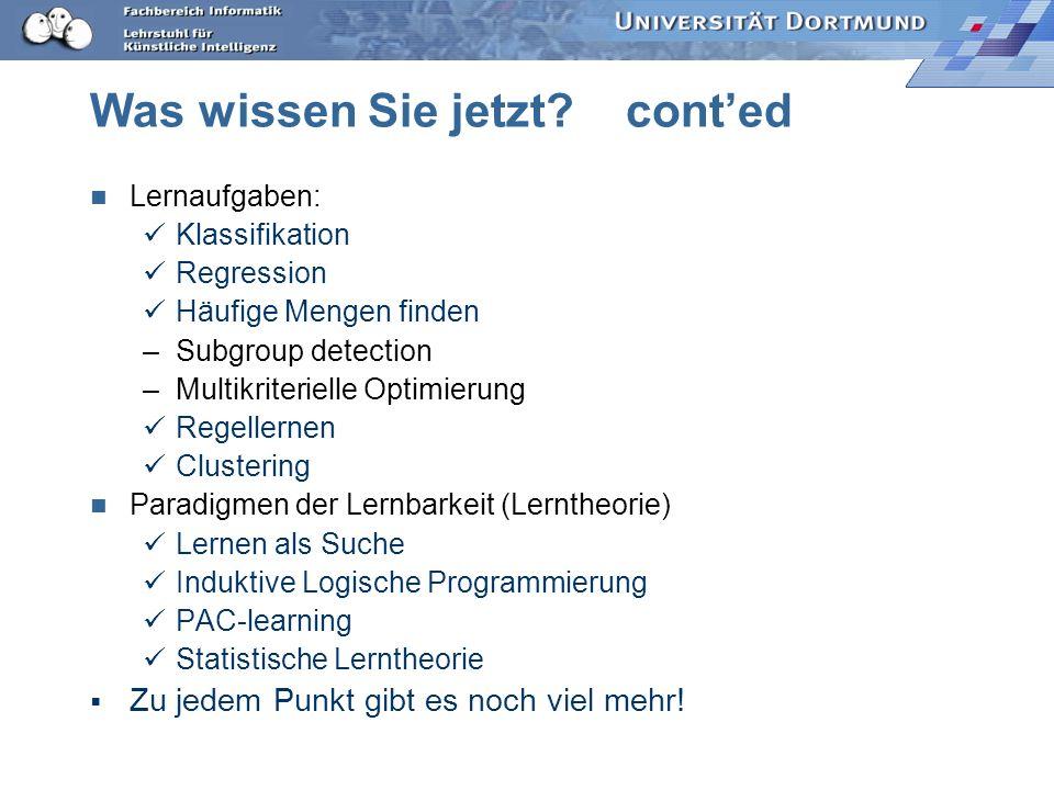 Was wissen Sie jetzt? Lernverfahren: Top Down Induction of Decision Trees Begriffslernen kNN SVM Least general generalization Generalisierte -Subsumti