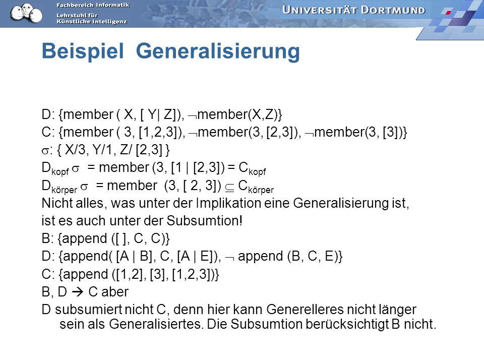 Generalisierung: Subsumtion Eine Hornklausel D ist genereller als eine andere, C, gdw. D subsumiert C. –Ein Literal L1 subsumiert ein Literal L2 gdw.