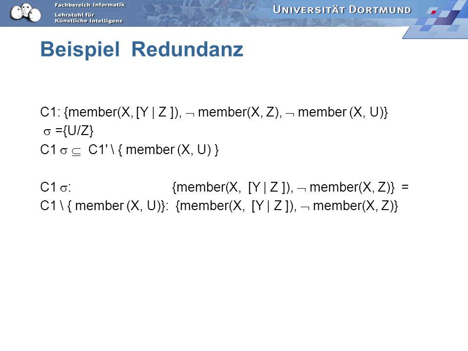 Redundanz Ein Literal L in der Klausel C ist redundant, wenn gilt: C subsumiert C \ {L}. Eine Klausel heißt reduziert, wenn sie keine redundanten Lite