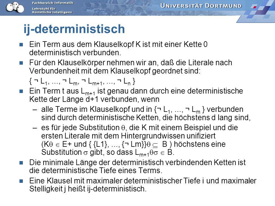 Sprachbeschränkungen Deterministische Klauseln (bzgl. des Hintergrundwissens): jede Variable in jedem Literal hat eine eindeutige Substitution durch d