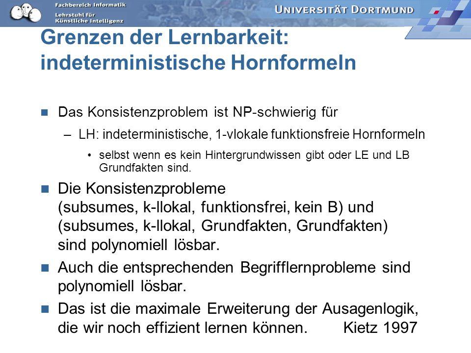 Grenzen der Lernbarkeit: deterministische Hornformeln Konsistenzproblem (|--, LH, LE, LB): gibt es eine Hypothese, die das Begriffslernproblem löst? D