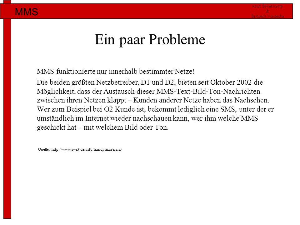 Knut Bökenkamp & Bartosch Warzecha MMS Ein paar Probleme MMS funktionierte nur innerhalb bestimmter Netze! Die beiden größten Netzbetreiber, D1 und D2