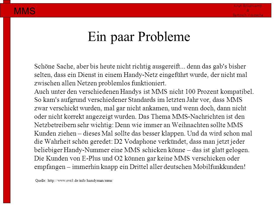 Knut Bökenkamp & Bartosch Warzecha MMS Ein paar Probleme Schöne Sache, aber bis heute nicht richtig ausgereift... denn das gab's bisher selten, dass e