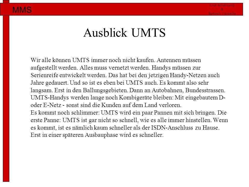 Knut Bökenkamp & Bartosch Warzecha MMS Ausblick UMTS Wir alle können UMTS immer noch nicht kaufen. Antennen müssen aufgestellt werden. Alles muss vern
