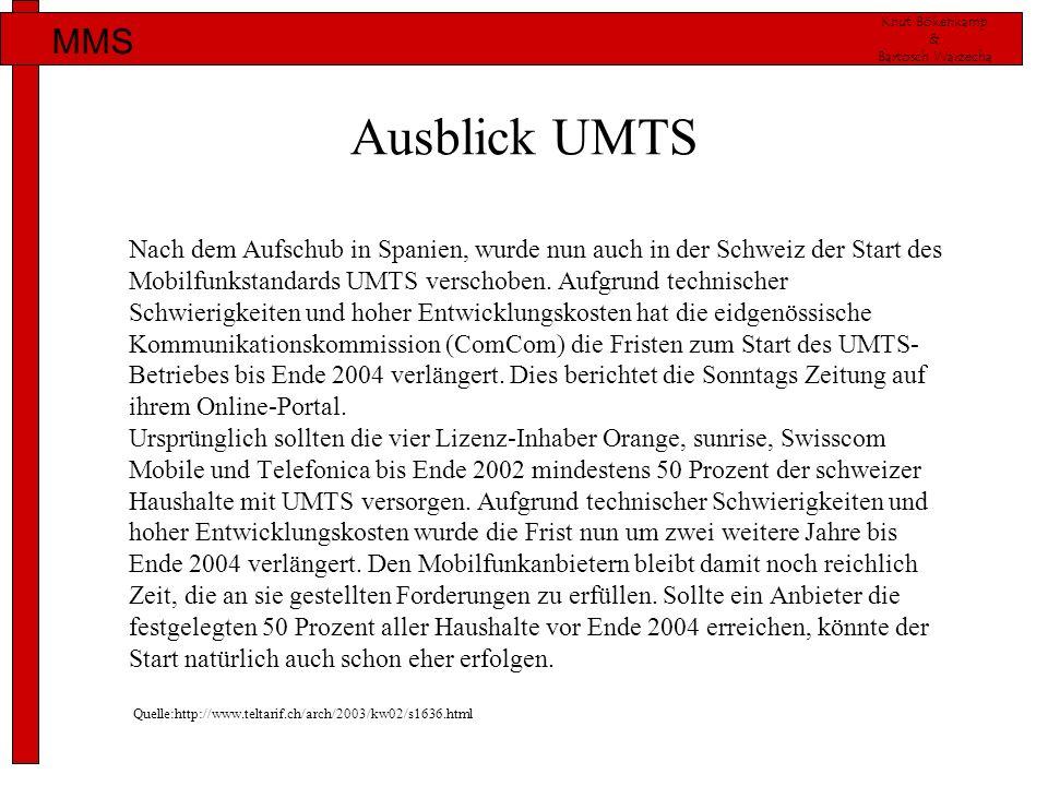 Knut Bökenkamp & Bartosch Warzecha MMS Ausblick UMTS Nach dem Aufschub in Spanien, wurde nun auch in der Schweiz der Start des Mobilfunkstandards UMTS
