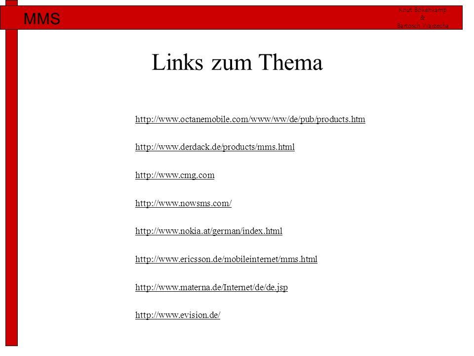 Knut Bökenkamp & Bartosch Warzecha MMS Links zum Thema http://www.derdack.de/products/mms.html http://www.ericsson.de/mobileinternet/mms.html http://w