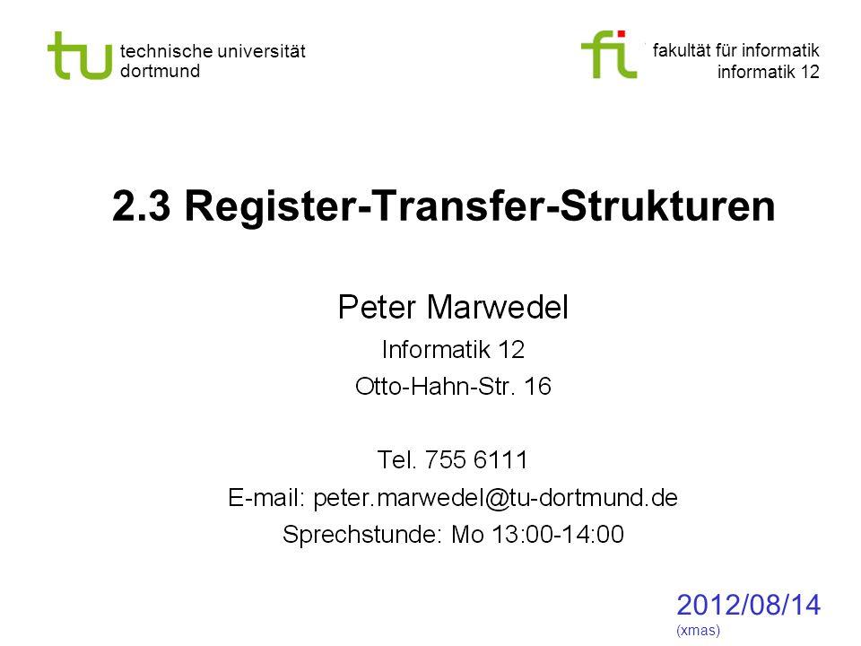 fakultät für informatik informatik 12 technische universität dortmund 2.3 Register-Transfer-Strukturen 2012/08/14 (xmas)
